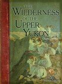 Wilderness of the Upper Yukon (eBook, ePUB)