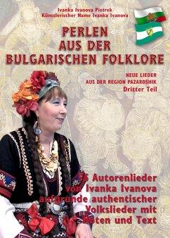 PERLEN AUS DER BULGARISCHEN FOKLORE - Dritter Teil (eBook, ePUB) - Ivanova Pietrek, Ivanka