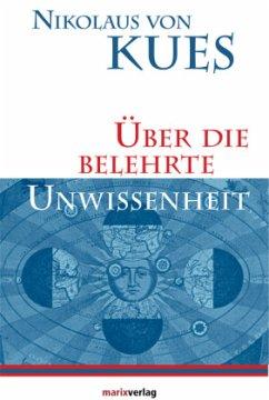 Über die belehrte Unwissenheit - Kues, Nikolaus von