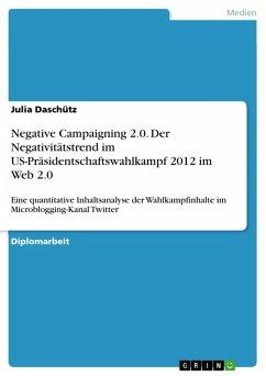 Negative Campaigning 2.0. Der Negativitätstrend im US-Präsidentschaftswahlkampf 2012 im Web 2.0 (eBook, PDF)