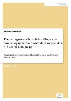 Die ertragssteuerliche Behandlung von Sanierungsgewinnen nach dem Wegfall des § 3 Nr. 66 EStG (a. F.) - Knobloch, Tobias