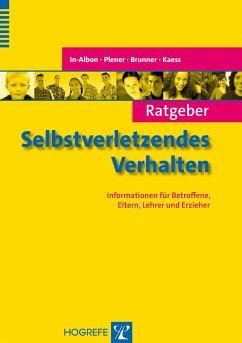 Ratgeber Selbstverletzendes Verhalten - In-Albon, Tina; Plener, Paul L.; Brunner, Romuald; Kaess, Michael
