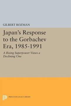 Japan's Response to the Gorbachev Era, 1985-1991 - Rozman, Gilbert