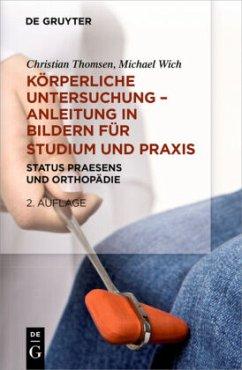 Körperliche Untersuchungen - Anleitung in Bildern für Studium und Praxis - Thomsen, Christian; Wich, Michael