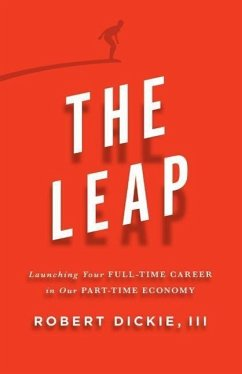 The Leap: Launching Your Full-Time Career in Our Part-Time Economy - Dickie III, Robert