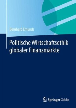 Politische Wirtschaftsethik globaler Finanzmärkte - Emunds, Bernhard
