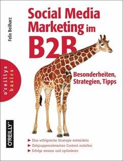 Social Media Marketing im B2B - Besonderheiten, Strategien, Tipps (eBook, PDF) - Beilharz, Felix