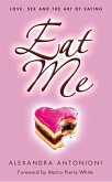 Eat Me: Love, Sex and the Art of Eating (eBook, ePUB)