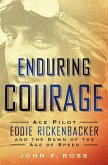 Enduring Courage: Ace Pilot Eddie Rickenbacker and the Dawn of the Age of Speed (eBook, ePUB)