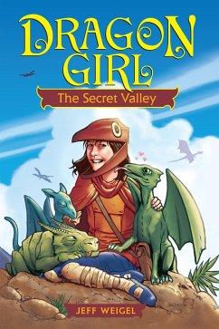 Dragon Girl: The Secret Valley (eBook, ePUB) - Weigel, Jeff