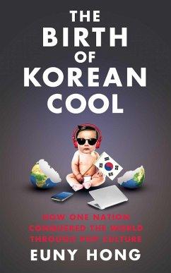 The Birth of Korean Cool (eBook, ePUB) - Hong, Euny