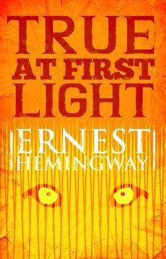 True at First Light (eBook, ePUB) - Hemingway, Ernest