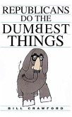 Republicans Do the Dumbest Things (eBook, ePUB)