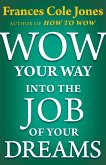 Wow Your Way into the Job of Your Dreams (eBook, ePUB)