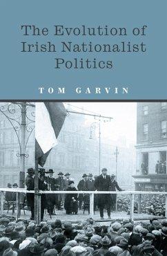 The Evolution of Irish Nationalist Politics (eBook, ePUB) - Garvin, Tom