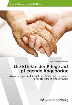 Die Effekte der Pflege auf pflegende Angehörige - Hehenberger, Antonia