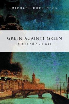 Green Against Green - The Irish Civil War (eBook, ePUB) - Hopkinson, Michael