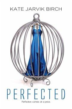 Perfected (eBook, ePUB) - Birch, Kate Jarvik