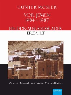 VDR Jemen 1984-1987 - ein DDR-Auslandskader erzählt (eBook, ePUB) - Mosler, Günter