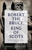 Robert The Bruce: King Of Scots (eBook, ePUB)