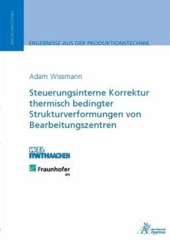Steuerungsinterne Korrektur thermisch bedingter Strukturverformungen von Bearbeitungszentren - Wissmann, Adam