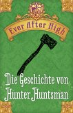 Ever After High - Die Geschichte von Hunter Huntsman (eBook, ePUB)