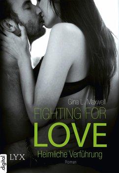 Heimliche Verführung / Fighting for Love Bd.1 (eBook, ePUB) - Maxwell, Gina L.
