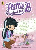 Hattie B, Magical Vet: The Fairy's Wing (Book 3) (eBook, ePUB)