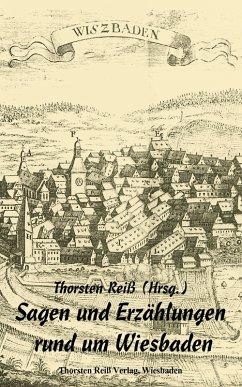 Sagen und Erzählungen rund um Wiesbaden (eBook, ePUB) - Reiß, Thorsten