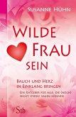 Wilde Frau sein - Bauch und Herz in Einklang bringen (eBook, ePUB)