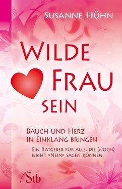 Wilde Frau sein - Bauch und Herz in Einklang bringen (eBook, ePUB) - Hühn, Susanne