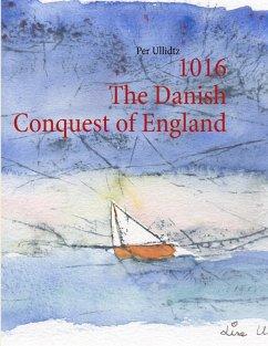 1016 The Danish Conquest of England (eBook, ePUB)