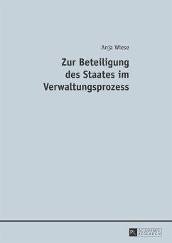 Zur Beteiligung des Staates im Verwaltungsprozess - Wiese, Anja
