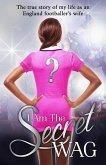 I Am The Secret WAG (eBook, ePUB)