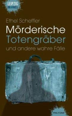 Mörderische Totengräber und andere wahre Fälle - Scheffler, Ethel