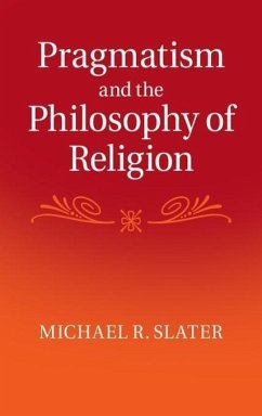 Pragmatism and the Philosophy of Religion - Slater, Michael R. (Georgetown University, Washington DC)
