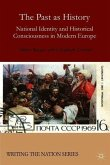 The Past as History: National Identity and Historical Consciousness in Modern Europe