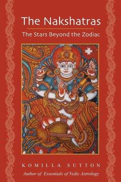 The Nakshatras: The Stars Beyond the Zodiac - Sutton, Komilla
