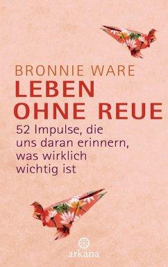 Leben ohne Reue (eBook, ePUB) - Ware, Bronnie