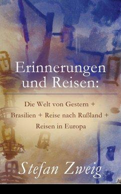 Erinnerungen und Reisen: Die Welt von Gestern + Brasilien + Reise nach Rußland + Reisen in Europa (eBook, ePUB) - Zweig, Stefan