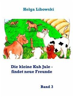 Die kleine Kuh Jule - findet neue Freunde (eBook, ePUB) - Libowski, Helga