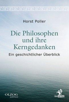 Die Philosophen und ihre Kerngedanken - Poller, Horst