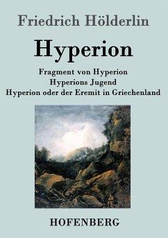 Fragment von Hyperion / Hyperions Jugend / Hyperion oder der Eremit in Griechenland - Hölderlin, Friedrich