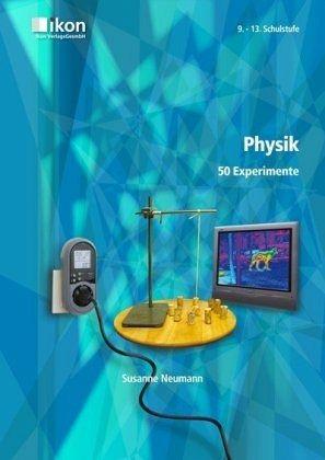 Physik - 50 Experimente für die 9. - 13. Schulstufe