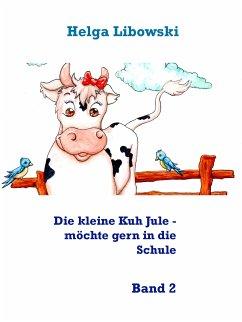 Die kleine Kuh Jule - möchte gern in die Schule (eBook, ePUB) - Libowski, Helga