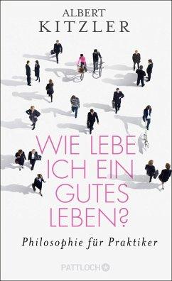 Wie lebe ich ein gutes Leben? (eBook, ePUB) - Kitzler, Albert