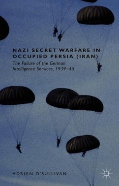 Nazi Secret Warfare in Occupied Persia (Iran): The Failure of the German Intelligence Services, 1939-45 - O'Sullivan, Adrian