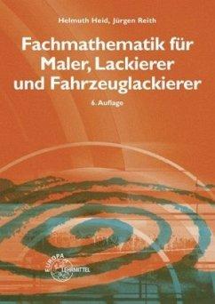 Fachmathematik für Maler, Lackierer und Fahrzeuglackierer - Heid, Helmuth; Reith, Jürgen