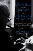 Churchill on the Far East in the Second World War: Hiding the History of the 'special Relationship'