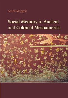 Social Memory in Ancient and Colonial Mesoamerica - Megged, Amos